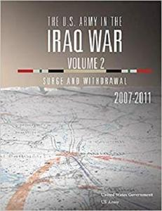 The U.S. Army in the Iraq War Volume 2: Surge and Withdrawal 2007 - 2011