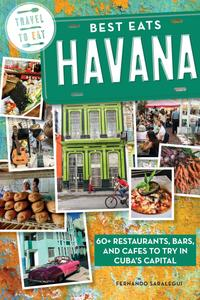 Best Eats Havana: 60+ Restaurants, Bars, and Cafes to Try in Cuba's Capital