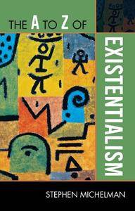 The A to Z of Existentialism (The A to Z Guide Series)