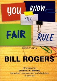 You Know the Fair Rule: Strategies for Positive and Effective Behaviour Management and Discipline in Schools (Third Edition)