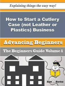 How to Start a Cutlery Case (not Leather or Plastics) Business (Beginners Guide)