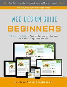 Web Design Guide for Beginners- The Ultimate Source for Learning HTML, CSS, Bootstrap and How to Create Mobile Compatible Sites