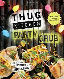 Thug Kitchen Party Grub: For Social Motherf*ckers (repost)