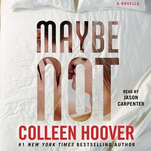 «Maybe Not: A Novella» by Colleen Hoover