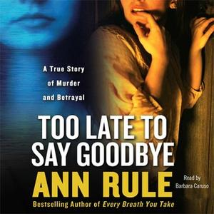 «Too Late to Say Goodbye» by Ann Rule