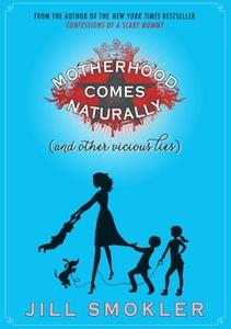 «Motherhood Comes Naturally (and Other Vicious Lies)» by Jill Smokler