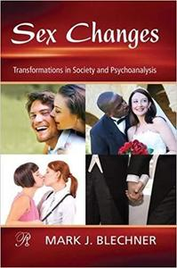Sex Changes: Transformations in Society and Psychoanalysis (Psychoanalysis in a New Key Book Series)
