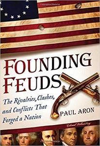 Founding Feuds: The Rivalries, Clashes, and Conflicts That Forged a Nation (Repost)