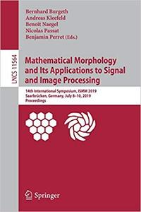 Mathematical Morphology and Its Applications to Signal and Image Processing: 14th International Symposium, ISMM 2019, Sa