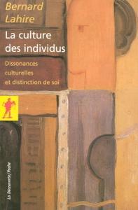 """Bernard Lahire, """"La culture des individus : Dissonances culturelles et distinction de soi"""""""