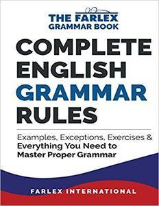 Complete English Grammar Rules: Examples, Exceptions, Exercises, and Everything You Need to Master Proper Grammar: Volume 1