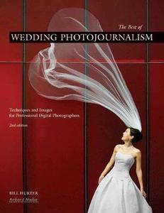 The Best of Wedding Photojournalism: Techniques and Images for Professional Digital Photographers
