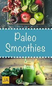 Paleo Smoothies: Einfache und leckere Smoothies aus der Steinzeitküche
