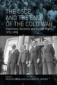 The CSCE and the End of the Cold War : Diplomacy, Societies and Human Rights, 1972-1990