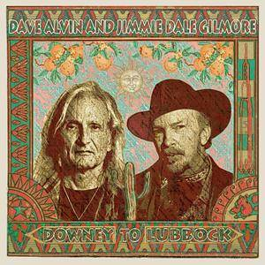 Dave Alvin and Jimmie Dale Gilmore - Downey to Lubbock (2018) [Official Digital Download]