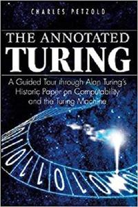 The Annotated Turing: A Guided Tour Through Alan Turing's Historic Paper on Computability and the Turing Machine [Repost]