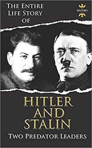 ADOLF HITLER AND JOSEPH STALIN: Two Predator Leaders During The World War II (The Greatest People)
