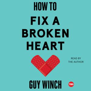 «How to Fix a Broken Heart» by Guy Winch