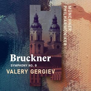 Münchner Philharmoniker & Valery Gergiev - Bruckner: Symphony No. 9 (Live) (2019) [Official Digital Download 24/96]