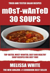 Most-Wanted 30 Soup Recipes: Most-Wanted, Easy And Healthy Soups For Just You! (repost)