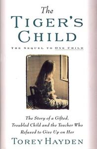 «Tiger's Child: The Story of a Gifted, Troubled Child and the Teac» by Torey Hayden