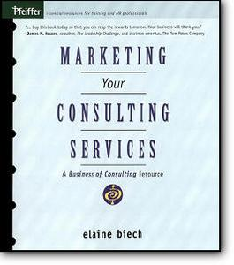 Elaine Biech, «Marketing Your Consulting Services : A Business of Consulting Resource»