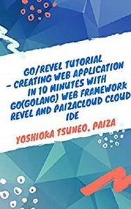 Go/Revel Tutorial - Creating Web application in 10 minutes with Go(golang) web framework Revel and PaizaCloud Cloud IDE