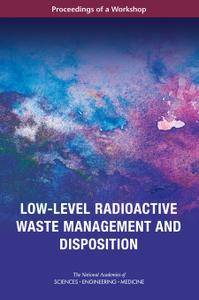 Low-Level Radioactive Waste Management and Disposition: Proceedings of a Workshop