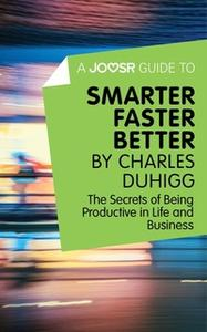 «A Joosr Guide to... Smarter Faster Better by Charles Duhigg» by Joosr