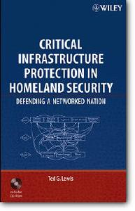Ted G. Lewis, «Critical Infrastructure Protection in Homeland Security : Defending a Networked Nation»