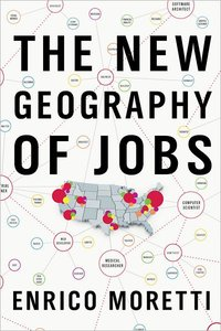 The New Geography of Jobs: Who Wins, Who Loses in the New Innovation Economy