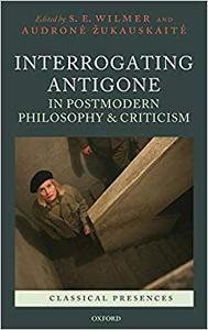 Interrogating Antigone in Postmodern Philosophy and Criticism
