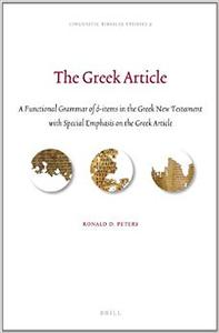 The Greek Article: A Functional Grammar of ὁ-Items in the Greek New Testament with Special Emphasis on the Greek Article