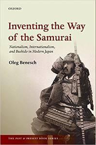 Inventing the Way of the Samurai: Nationalism, Internationalism, and Bushido in Modern Japan (Repost)