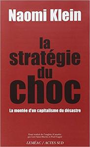 La stratégie du choc : La montée d'un capitalisme du désastre - Naomi Klein