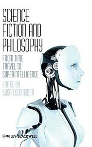 Science Fiction and Philosophy: From Time Travel to Superintelligence (Repost)
