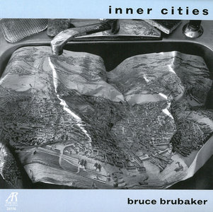 Bruce Brubaker - Inner Cities: Music for Piano by John Adams and Alvin Curran (2003) [Re-Up]