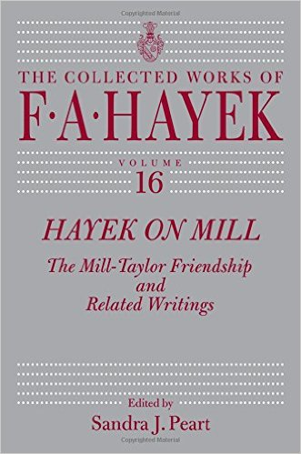 Hayek on Mill: The Mill-Taylor Friendship and Related Writings (Collected Works of F. A. Hayek) (Repost)