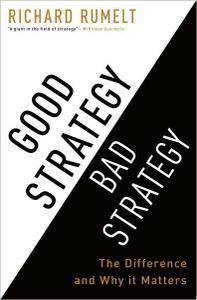 Good Strategy Bad Strategy: The Difference and Why It Matters (repost)