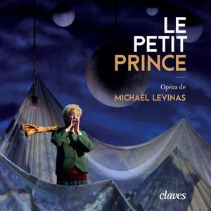 Michaël Levinas - Le Petit Prince - Orchestre de Picardie, Arie van Beek (2017) {Claves Records}