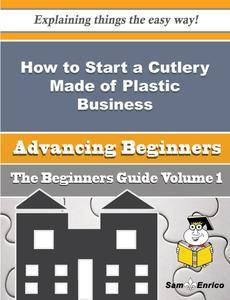 How to Start a Cutlery Made of Plastic Business (Beginners Guide)