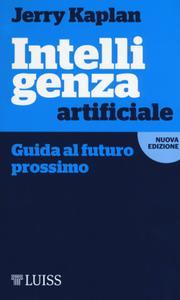 Jerry Kaplan - Intelligenza artificiale. Guida al futuro prossimo