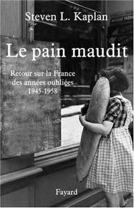 """Steven Laurence Kaplan, """"Le pain maudit : Retour sur la France des années oubliées, 1945-1958"""""""