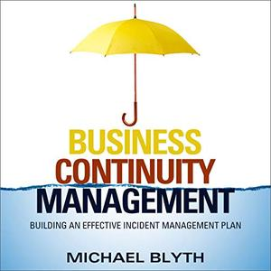 Business Continuity Management: Building an Effective Incident Management Plan [Audiobook]