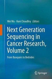 Next Generation Sequencing in Cancer Research, Volume 2: From Basepairs to Bedsides (repost)