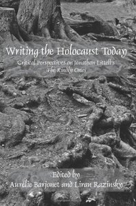 Writing the Holocaust Today: Critical Perspectives on Jonathan Littell's the Kindly Ones (repost)