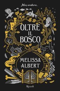 Melissa Albert - Oltre il bosco
