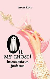 Oh, my ghost! ho ereditato un fantasma