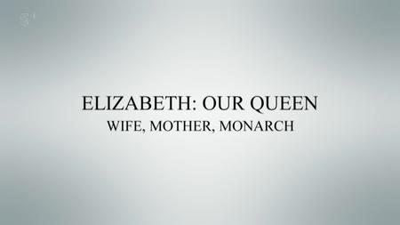 Ch5. - Elizabeth: Our Queen - Wife, Mother, Monarch (2018)