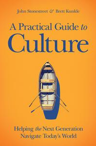 «A Practical Guide to Culture» by John Stonestreet,Brett Kunkle